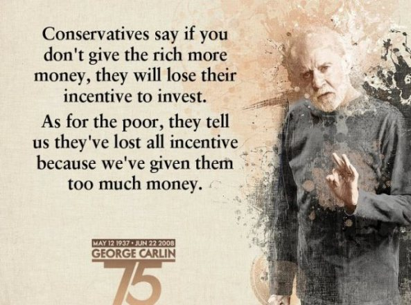 george-carlin-conservatives-say-if-you-dont-give-the-rich-more-money-they-will-lose-their-incentive-to-invest-as-for-the-poor-they-tell-us-theyve-lost-all-incentive-because-weve-given