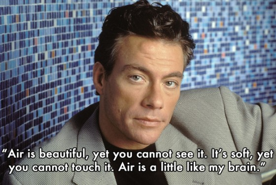Got this from a Friend: Things Jean-Claude van Damme has said. Enjoy