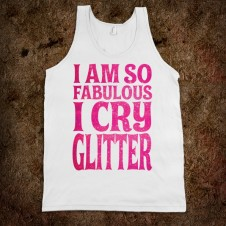 i-am-so-fabulous-i-cry-glitter.american-apparel-unisex-tank.white.w760h760