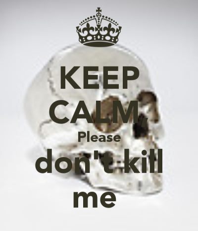 keep-calm-please-don-t-kill-me