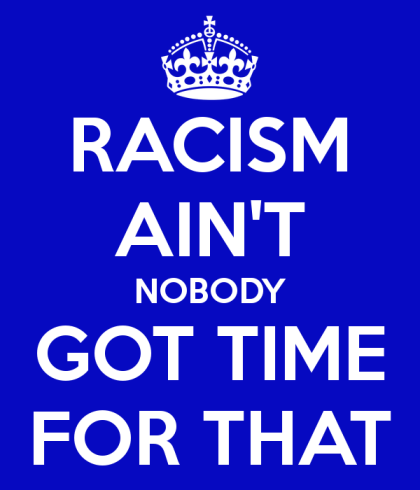 racism-ain-t-nobody-got-time-for-that